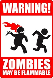 Warning: Zombies may be flammable