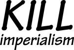 Kill Imperialism