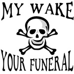 My Wake, Your Funeral