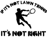 If it's not lawn tennis it's not right