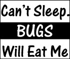 Can't Sleep. Bugs Will Eat Me