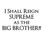 I shall reign supreme as Big Brother