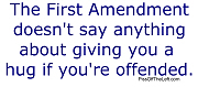 First Amendment / Hug if your offended