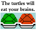 Turtles eat your brains