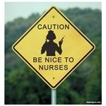 Caution Be Nice To Nurses