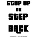 Step up or step back!