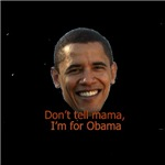 Don't tell mama,I'm for Obama