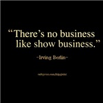 There's no business like show bisiness