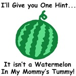 Not a Watermelon in Mommy's tummy!