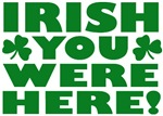 Irish You Were Here T-Shirts