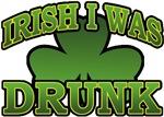 Irish I Was Drunk T-Shirts