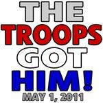 The Troops Got Him (Osama Bin Laden) T-Shirts