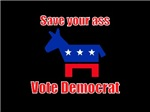 Save Your Ass -- Vote Democrat