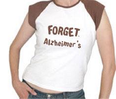 FORGET ALZHEIMER'S