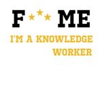 Fuck me I'm a knowledge worker