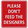 Please Don't Feed The Designers