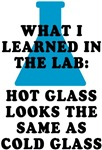 What I Learned in the Lab: hot glass looks the same as cold glass. All chemists know that's one lesson not forgotten in the laboratory! Great gift idea for your favorite chemistry student or mad scientist.