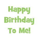 Happy Birthday To Me!  Green
