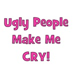 Ugly People Make Me Cry! Pink