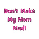 Don't Make My Mom Mad! Pink