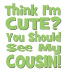 Think I'm Cute? Cousin - Green