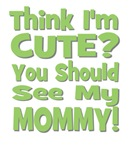 Think I'm Cute? Mommy Green