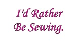 I'd Rather Be Sewing
