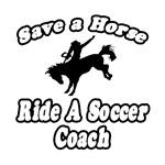 Save Horse, Ride Soccer Coach