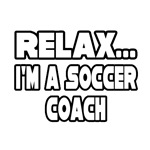 Relax...I'm A Soccer Coach