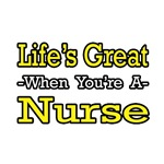 Life's Great...Nurse