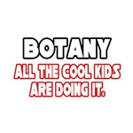 Botany, All the Cool Kids...