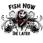 Fish Now - Die Later
