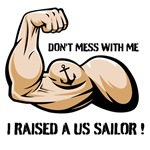Don't mess with me I raised a Sailor!