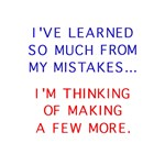 I've Learned So Much From My Mistakes... I'm Think