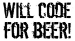 Will code for beer!