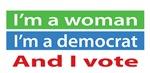 I'm a Woman, I'm a Democrat, and I VOTE
