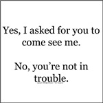 No, You're not in trouble.