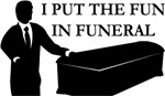 I Put The Fun In Funeral