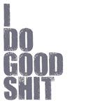 I do good shit