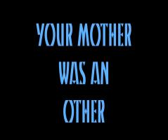 Your Mother Was An Other