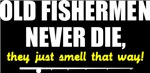 Old Fishermen never die, they just smell that way