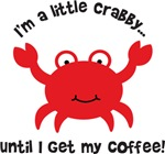 I am a little Crabby without my Coffee