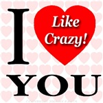 I Love You Like Crazy!