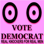 Vote Democrat Real Knockers for Real Men