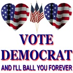 Vote Democrat and I'll Ball You Forever