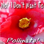No! I Don't Want To Pollinate!