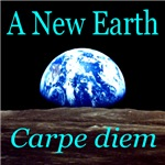 A New Earth: Carpe diem