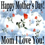 Happy Mother's Day!  Mom I Love You!