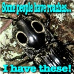 Some people have roaches ... I have these!