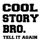 Funny cool story bro